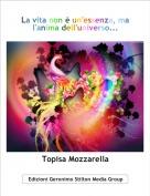 Topisa Mozzarella - La vita non è un'essenza, ma l'anima dell'universo...