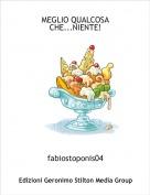 fabiostoponis04 - MEGLIO QUALCOSA CHE...NIENTE!