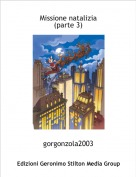 gorgonzola2003 - Missione natalizia(parte 3)