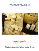 supertipaele - TOPORICETTARIO !!!