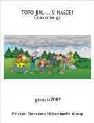 gtrazia2002 - TOPO-BAU... SI NASCE!Concorso gs