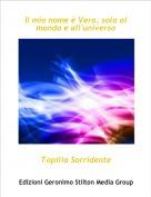 Topilia Sorridente - Il mio nome è Vera, sola al mondo e all'universo