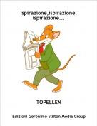 TOPELLEN - Ispirazione,ispirazione,ispirazione...