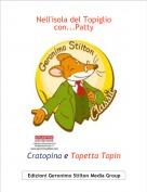 Cratopina e Topetta Topin - Nell'isola del Topiglio con...Patty