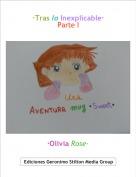 ·Olivia Rose· - ·Tras lo Inexplicable·Parte I
