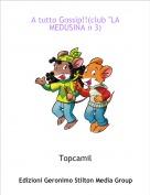 """Topcamil - A tutto Gossip!!(club """"LA MEDUSINA n 3)"""