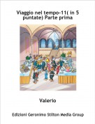 Valerio - Viaggio nel tempo-11( in 5 puntate) Parte prima