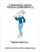 Topella ballerina... - X PRINCIPESSA CRISTIN TOPASSA CUOREGENTILE 2
