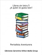 Periodista Aventurera - Libros sin letra 5¿A quien le gusta leer?