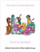 Scritto da Topinabaci - Tea sisters-Il nostro giornale