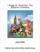 dade3000 - I Viaggi di :Geronimo ,Tea ,Bejamin e Pandora.