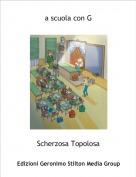 Scherzosa Topolosa - a scuola con G