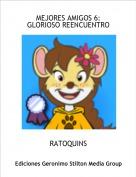 RATOQUINS - MEJORES AMIGOS 6: GLORIOSO REENCUENTRO