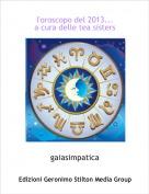 gaiasimpatica - l'oroscopo del 2013...a cura delle tea sisters
