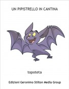 topoteta - UN PIPISTRELLO IN CANTINA