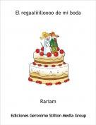 Rariam - El regaaliiilloooo de mi boda