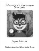 Topale Stiltonut - Un'avventura in bianco e neroTerza parte
