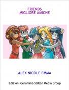 ALEX NICOLE EMMA - FRIENDS MIGLIORE AMICHE
