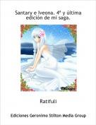 Ratifuli - Santary e Iveona. 4ª y última edición de mi saga.