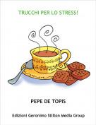 PEPE DE TOPIS - TRUCCHI PER LO STRESS!