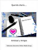 Amistad y Amigos - Querido diario...