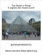 giuliatopinaballerina - Tea Sisters a ParigiIl segrato del museo Luvrè
