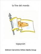 topayram - la fine del mondo