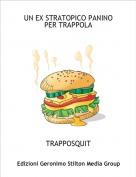 TRAPPOSQUIT - UN EX STRATOPICO PANINO PER TRAPPOLA