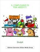 Giulpil - IL COMPLEANNO DI PAM MADDY!!!