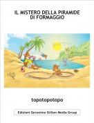 topotopotopo - IL MISTERO DELLA PIRAMIDE DI FORMAGGIO