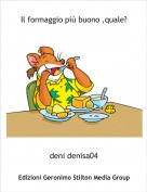 deni denisa04 - Il formaggio più buono ,quale?