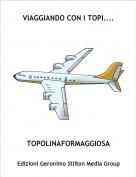 TOPOLINAFORMAGGIOSA - VIAGGIANDO CON I TOPI....