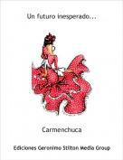 Carmenchuca - Un futuro inesperado...