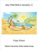 Fulpo Stilton - UNA STRATOPICA VACANZA !!!