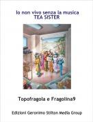 Topofragola e Fragolina9 - Io non vivo senza la musicaTEA SISTER