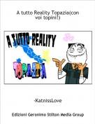-KatnissLove - A tutto Reality Topazia(con voi topini!)