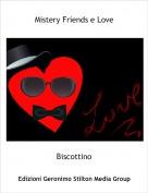 Biscottino - Mistery Friends e Love