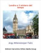 Angy Millenote(per Fabi) - Londra e il mistero del tempo