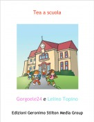 Gorgoele24 e Lelino Topino - Tea a scuola
