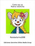 Ratobailarina2008 - Como soy yoNueva ratoncita