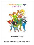 silvina topina - L'amicizia supera ogni ostacolo!!!