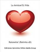 Ratonelia! (Ratinita xD) - La Amistad Es Vida
