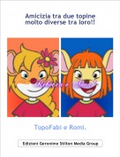 TopoFabi e Romi. - Amicizia tra due topine molto diverse tra loro!!