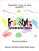 Francescastilton - Topostyle: tutta un' altra stanza!!!