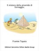 Frankie Topato - Il mistero della piramide di formaggio.