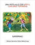 SUPERPRINCI - UNA VISITA ALLO ZOO (PER IL CONCORSO TOPOMONI)