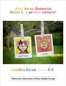 Ratolina Ratisa ------> R.R. - ¡Rati Nerea,Ratoncita Marta C. y yo para siempre!