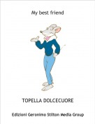 TOPELLA DOLCECUORE - My best friend