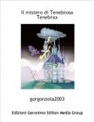 gorgonzola2003 - Il mistero di Tenebrosa Tenebrax