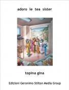 topina gina - adoro  le  tea  sister